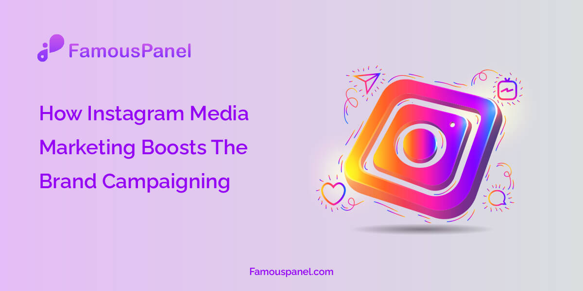 How Instagram Media Marketing Boosts The Brand Campaigning