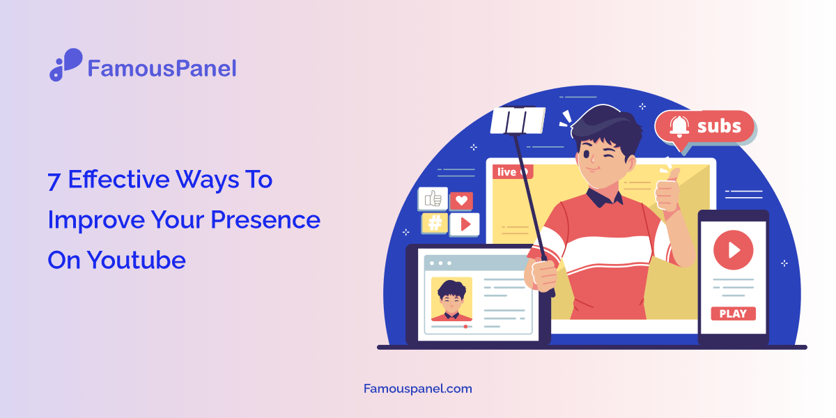 7 Effective Ways To Improve Your Presence On YouTube